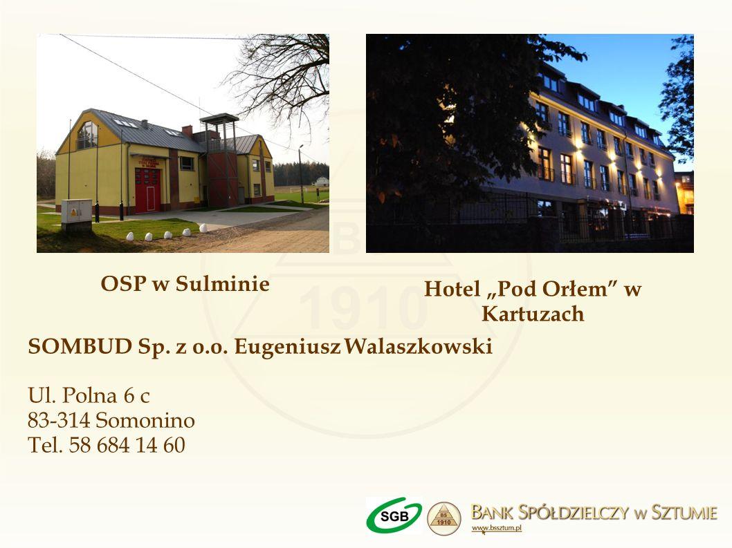 OSP w Sulminie Hotel Pod Orłem w Kartuzach SOMBUD Sp. z o.o. Eugeniusz Walaszkowski Ul. Polna 6 c 83-314 Somonino Tel. 58 684 14 60