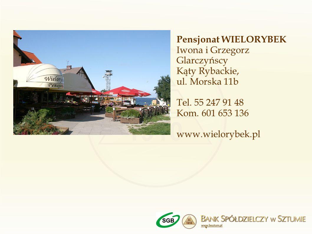 Pensjonat WIELORYBEK Iwona i Grzegorz Glarczyńscy Kąty Rybackie, ul. Morska 11b Tel. 55 247 91 48 Kom. 601 653 136 www.wielorybek.pl