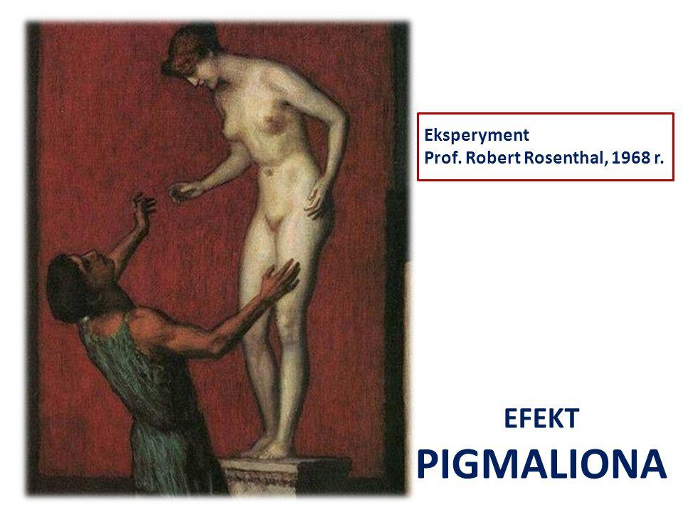 EFEKT PIGMALIONA Eksperyment Prof. Robert Rosenthal, 1968 r.