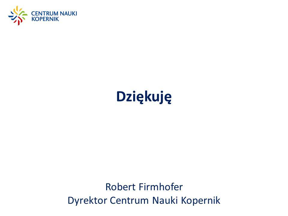 Dziękuję Robert Firmhofer Dyrektor Centrum Nauki Kopernik