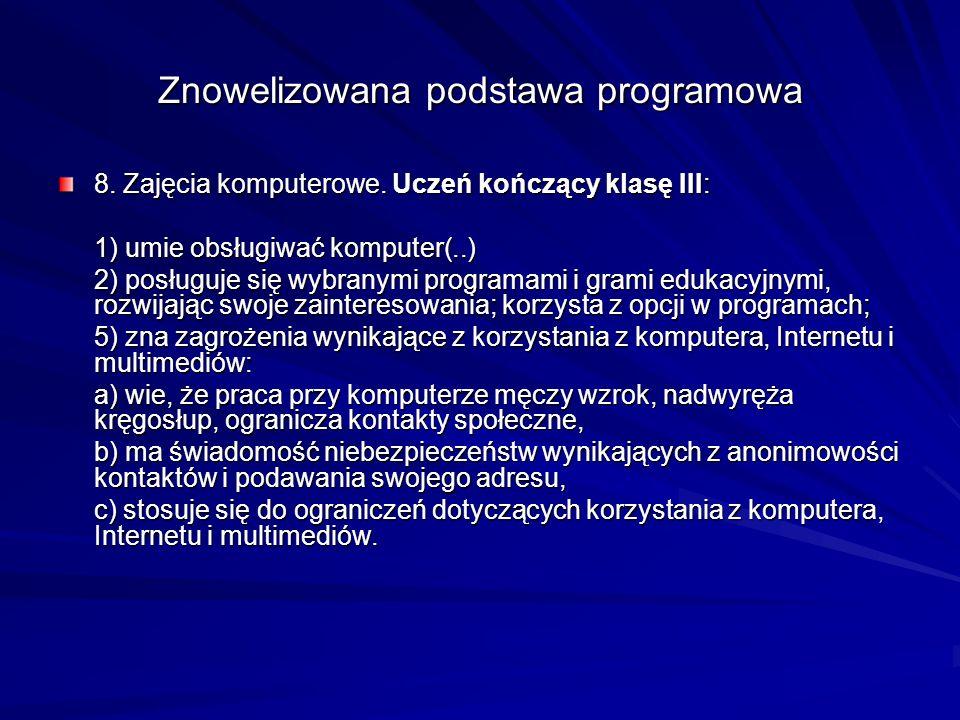 Znowelizowana podstawa programowa 8. Zajęcia komputerowe. Uczeń kończący klasę III: 1) umie obsługiwać komputer(..) 2) posługuje się wybranymi program