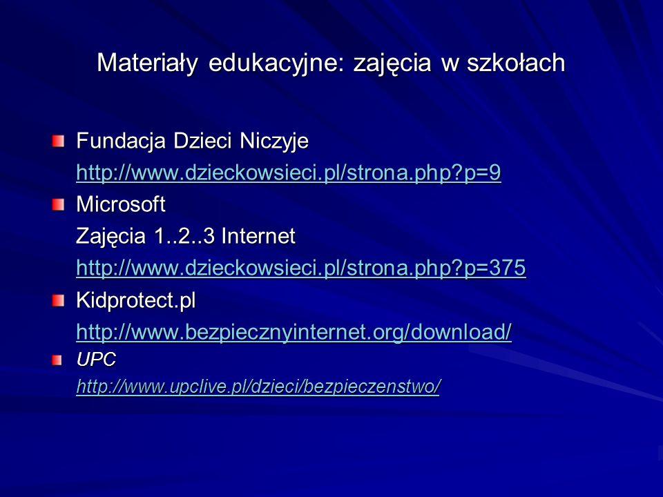 Materiały edukacyjne: zajęcia w szkołach Fundacja Dzieci Niczyje http://www.dzieckowsieci.pl/strona.php?p=9 Microsoft Zajęcia 1..2..3 Internet http://