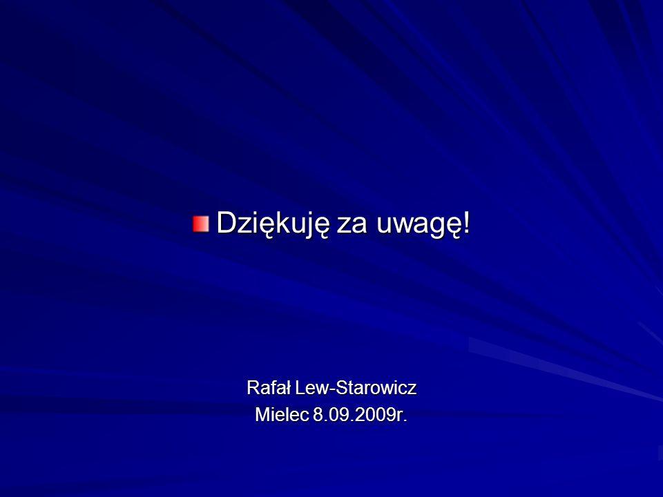 Dziękuję za uwagę! Rafał Lew-Starowicz Mielec 8.09.2009r.