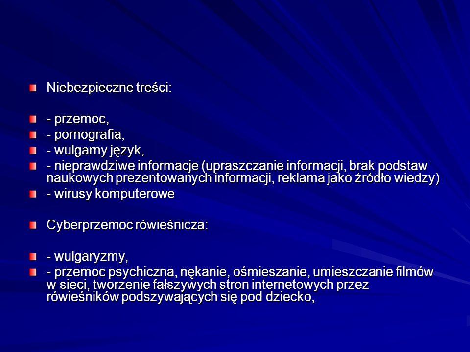 Niebezpieczne treści: - przemoc, - pornografia, - wulgarny język, - nieprawdziwe informacje (upraszczanie informacji, brak podstaw naukowych prezentow