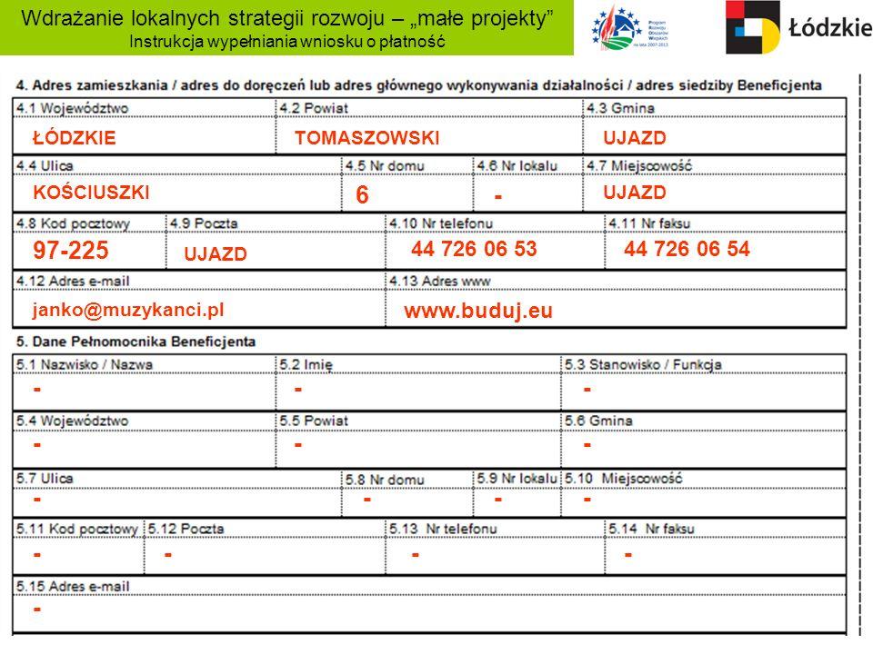 Wdrażanie lokalnych strategii rozwoju – małe projekty Instrukcja wypełniania wniosku o płatność 97-225 ŁÓDZKIETOMASZOWSKIUJAZD KOŚCIUSZKIUJAZD 6- 44 7
