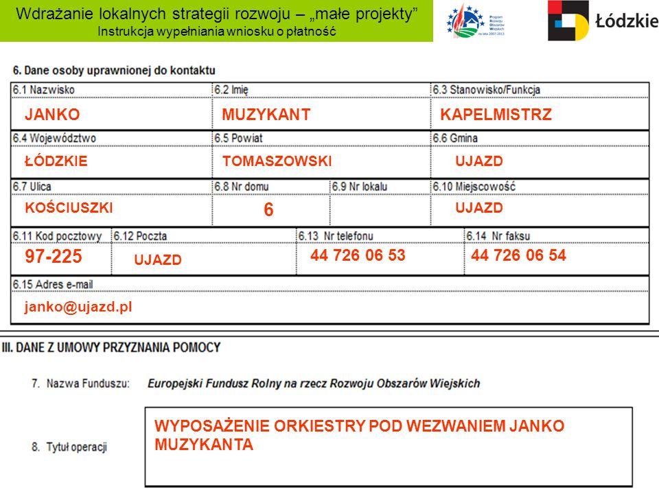 Wdrażanie lokalnych strategii rozwoju – małe projekty Instrukcja wypełniania wniosku o płatność 97-225 ŁÓDZKIETOMASZOWSKIUJAZD KOŚCIUSZKIUJAZD 6 44 72