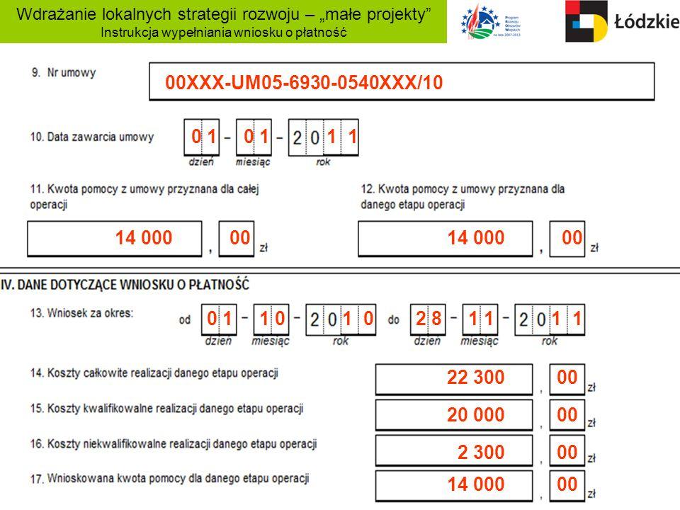 Wdrażanie lokalnych strategii rozwoju – małe projekty Instrukcja wypełniania wniosku o płatność 00XXX-UM05-6930-0540XXX/10 0 1 0 1 1 1 14 000 00 22 30