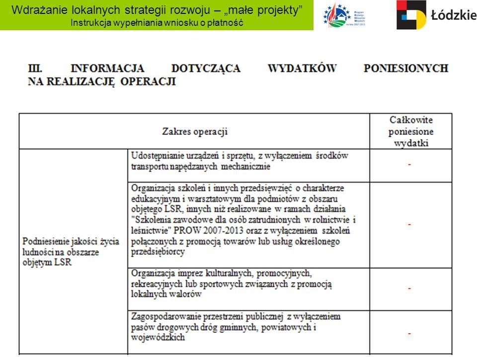 Wdrażanie lokalnych strategii rozwoju – małe projekty Instrukcja wypełniania wniosku o płatność - - - -