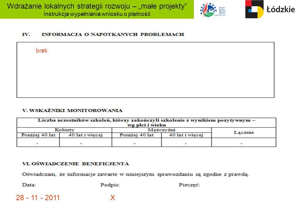 Wdrażanie lokalnych strategii rozwoju – małe projekty Instrukcja wypełniania wniosku o płatność ----- brak 28 - 11 - 2011 X
