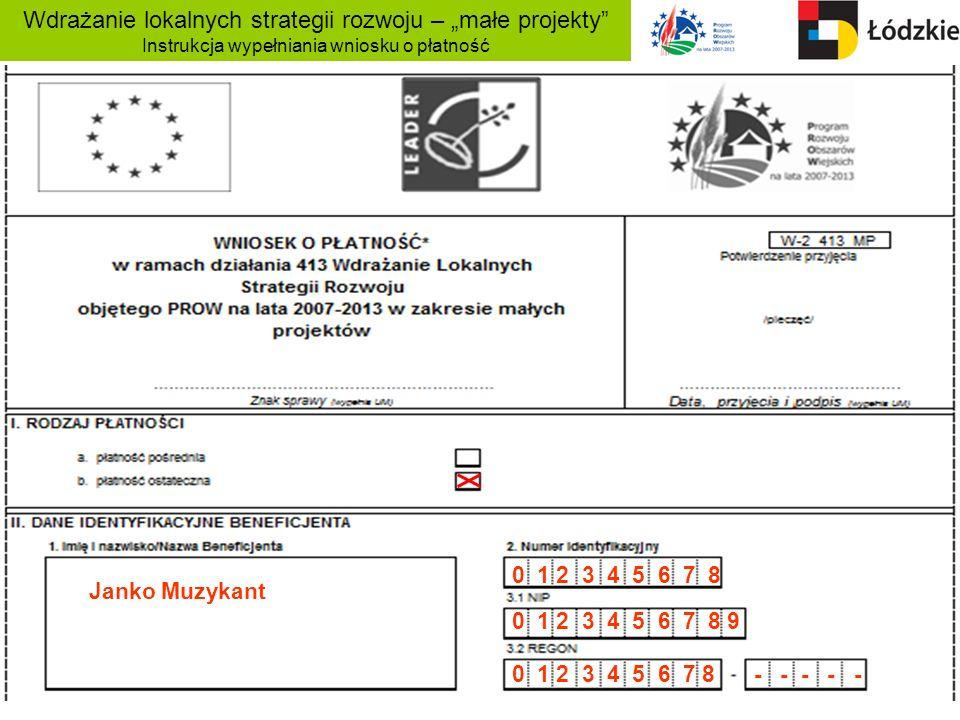 Wdrażanie lokalnych strategii rozwoju – małe projekty Instrukcja wypełniania wniosku o płatność 0 1 2 3 4 5 6 7 8 0 1 2 3 4 5 6 7 8 9 Janko Muzykant 0