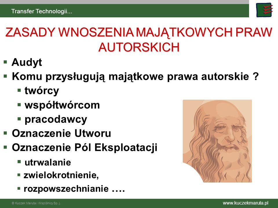 www.kuczekmaruta.pl © Kuczek Maruta i Wspólnicy Sp. j. Transfer Technologii... ZASADY WNOSZENIA MAJĄTKOWYCH PRAW AUTORSKICH Audyt Komu przysługują maj