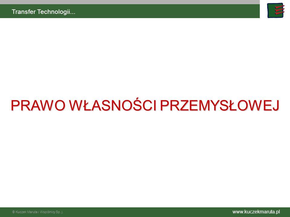 www.kuczekmaruta.pl © Kuczek Maruta i Wspólnicy Sp. j. Transfer Technologii... PRAWO WŁASNOŚCI PRZEMYSŁOWEJ