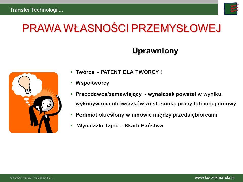 www.kuczekmaruta.pl © Kuczek Maruta i Wspólnicy Sp. j. Transfer Technologii... Uprawniony Twórca - PATENT DLA TWÓRCY ! Współtwórcy Pracodawca/zamawiaj