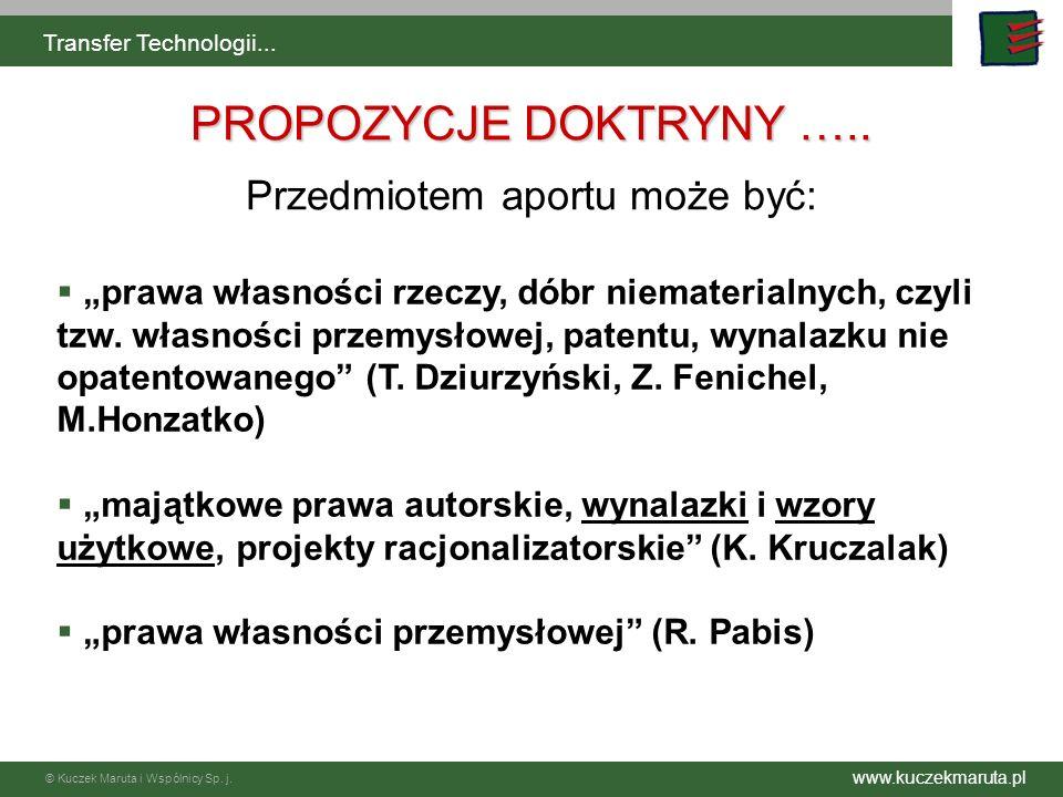 www.kuczekmaruta.pl © Kuczek Maruta i Wspólnicy Sp. j. Transfer Technologii... PROPOZYCJE DOKTRYNY ….. prawa własności rzeczy, dóbr niematerialnych, c