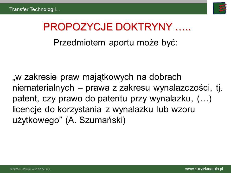 www.kuczekmaruta.pl © Kuczek Maruta i Wspólnicy Sp. j. Transfer Technologii... PROPOZYCJE DOKTRYNY ….. PROPOZYCJE DOKTRYNY ….. w zakresie praw majątko