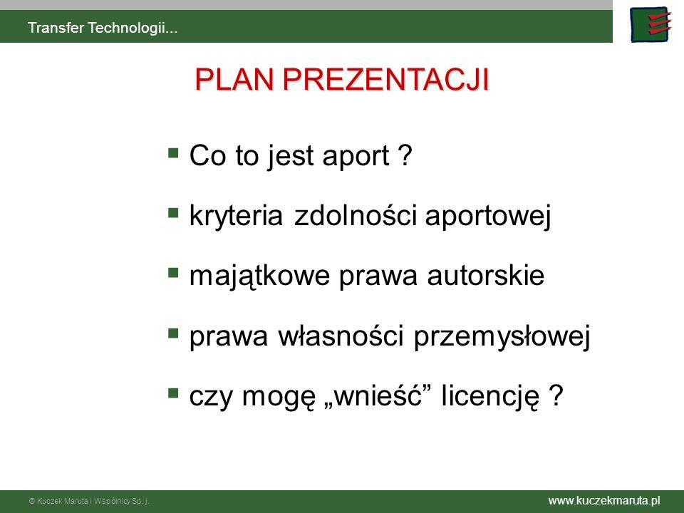 © Kuczek Maruta i Wspólnicy Sp. j. Transfer Technologii... Co to jest aport ? kryteria zdolności aportowej majątkowe prawa autorskie prawa własności p
