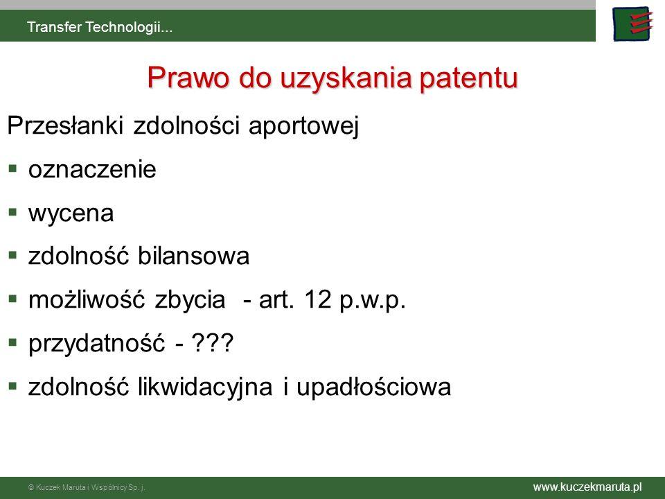 www.kuczekmaruta.pl © Kuczek Maruta i Wspólnicy Sp. j. Transfer Technologii... Prawo do uzyskania patentu Przesłanki zdolności aportowej oznaczenie wy