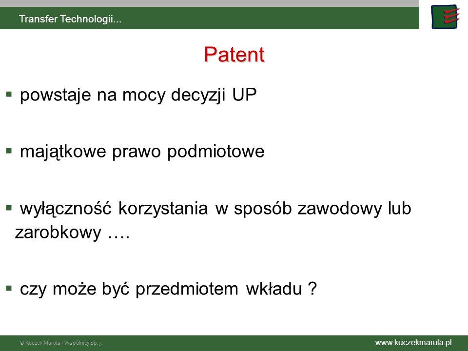 www.kuczekmaruta.pl © Kuczek Maruta i Wspólnicy Sp. j. Transfer Technologii... Patent powstaje na mocy decyzji UP majątkowe prawo podmiotowe wyłącznoś