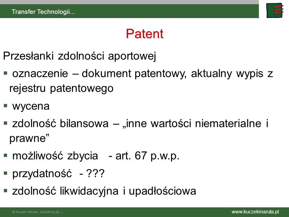 www.kuczekmaruta.pl © Kuczek Maruta i Wspólnicy Sp. j. Transfer Technologii... Patent Przesłanki zdolności aportowej oznaczenie – dokument patentowy,
