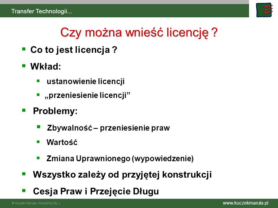 www.kuczekmaruta.pl © Kuczek Maruta i Wspólnicy Sp. j. Transfer Technologii... Czy można wnieść licencję ? Co to jest licencja ? Wkład: ustanowienie l