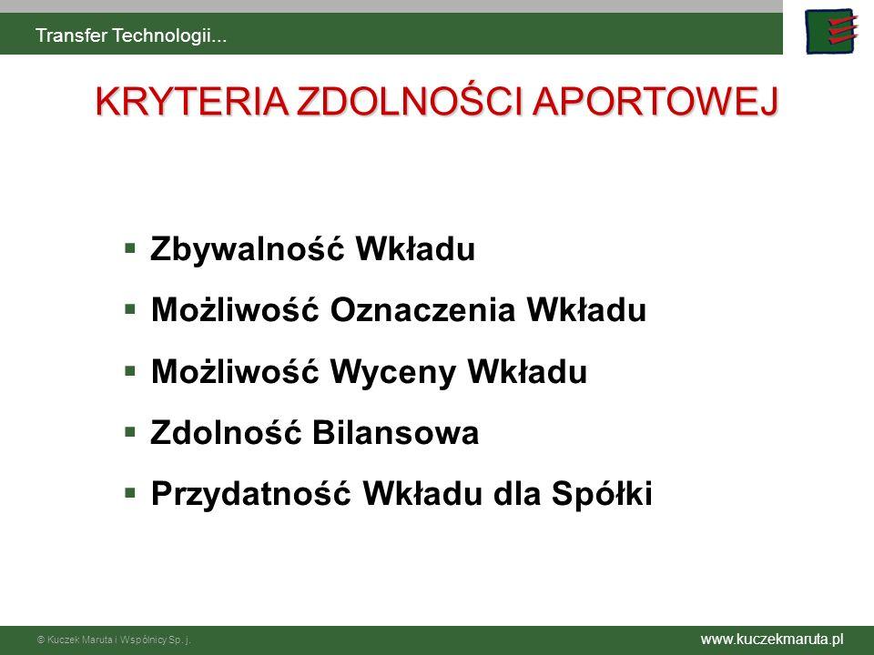 www.kuczekmaruta.pl © Kuczek Maruta i Wspólnicy Sp. j. Transfer Technologii... KRYTERIA ZDOLNOŚCI APORTOWEJ Zbywalność Wkładu Możliwość Oznaczenia Wkł
