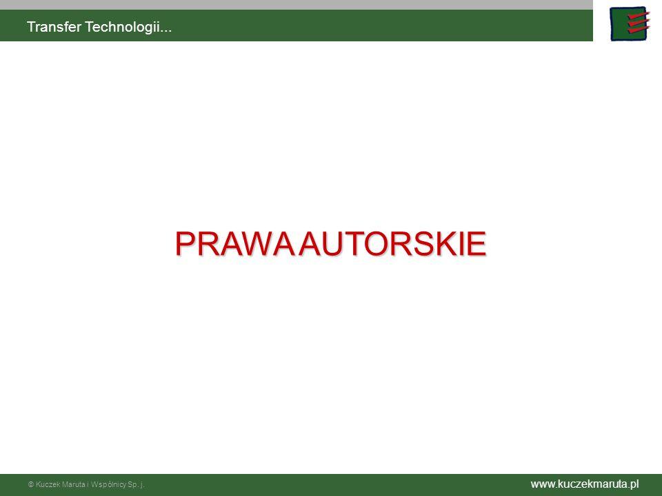 www.kuczekmaruta.pl © Kuczek Maruta i Wspólnicy Sp. j. Transfer Technologii... PRAWA AUTORSKIE