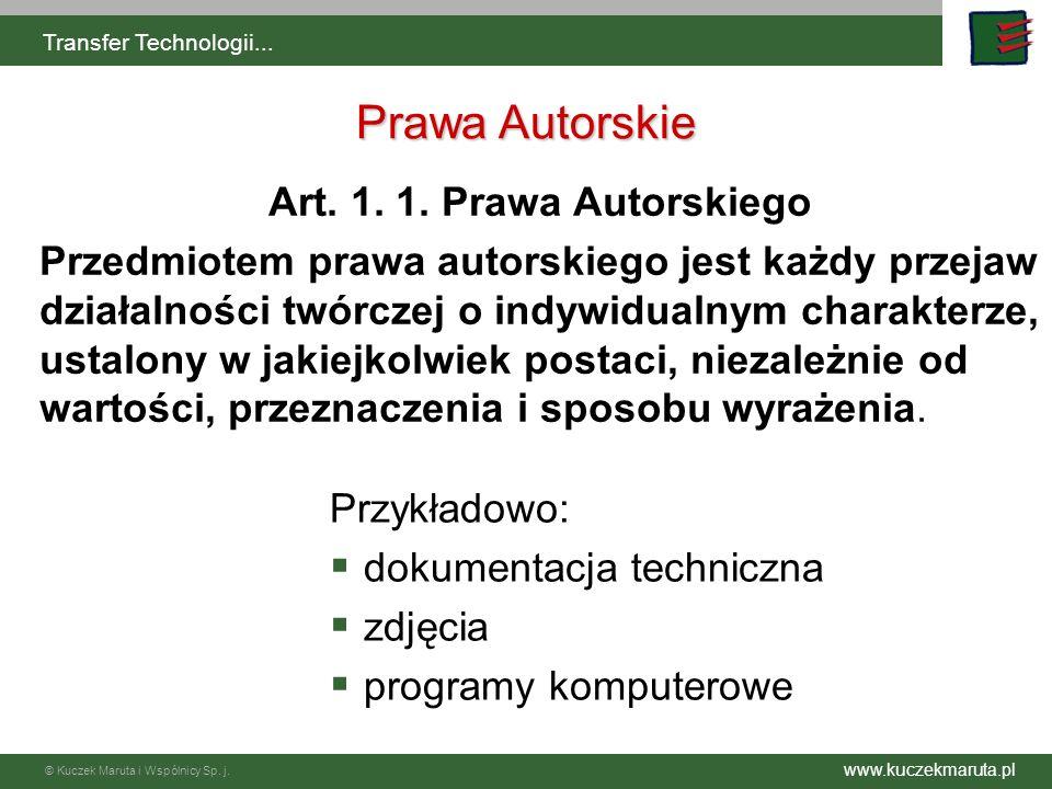 www.kuczekmaruta.pl © Kuczek Maruta i Wspólnicy Sp. j. Transfer Technologii... Prawa Autorskie Art. 1. 1. Prawa Autorskiego Przedmiotem prawa autorski