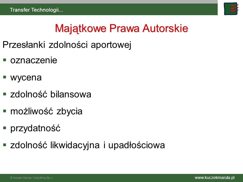 www.kuczekmaruta.pl © Kuczek Maruta i Wspólnicy Sp. j. Transfer Technologii... Majątkowe Prawa Autorskie Przesłanki zdolności aportowej oznaczenie wyc