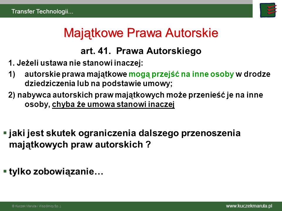 www.kuczekmaruta.pl © Kuczek Maruta i Wspólnicy Sp. j. Transfer Technologii... art. 41. Prawa Autorskiego 1. Jeżeli ustawa nie stanowi inaczej: 1)auto