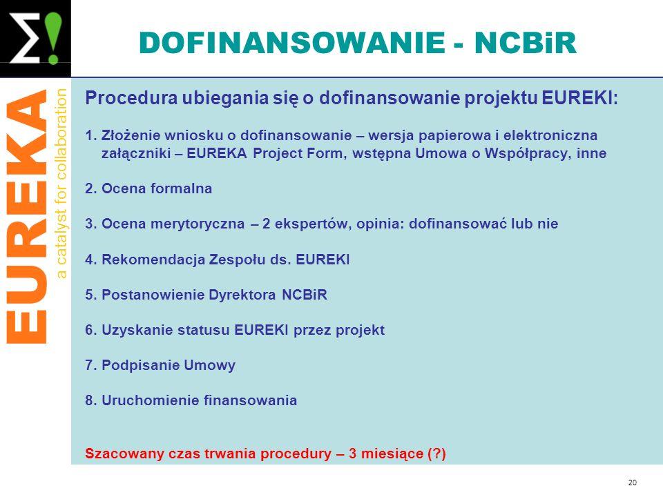 EUREKA a catalyst for collaboration 20 DOFINANSOWANIE - NCBiR Procedura ubiegania się o dofinansowanie projektu EUREKI: 1. Złożenie wniosku o dofinans