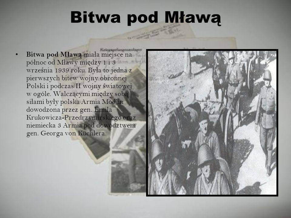 Bitwa pod Mławą Bitwa pod M ł aw ą mia ł a miejsce na pó ł noc od M ł awy mi ę dzy 1 i 3 wrze ś nia 1939 roku. By ł a to jedna z pierwszych bitew wojn