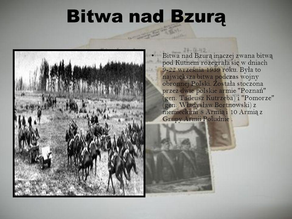 Bitwa nad Bzurą Bitwa nad Bzur ą inaczej zwana bitw ą pod Kutnem rozegra ł a si ę w dniach 9-22 wrze ś nia 1939 roku. By ł a to najwi ę ksza bitwa pod