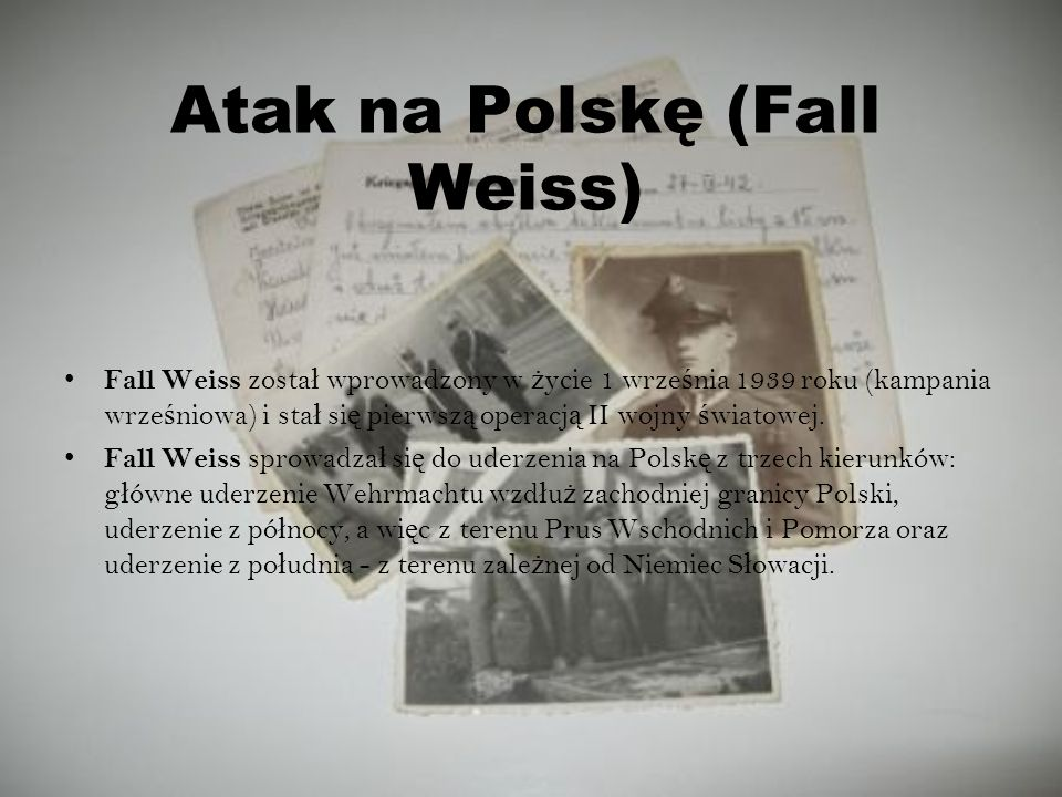 Atak na Polskę (Fall Weiss) Fall Weiss zosta ł wprowadzony w ż ycie 1 wrze ś nia 1939 roku (kampania wrze ś niowa) i sta ł si ę pierwsz ą operacj ą II