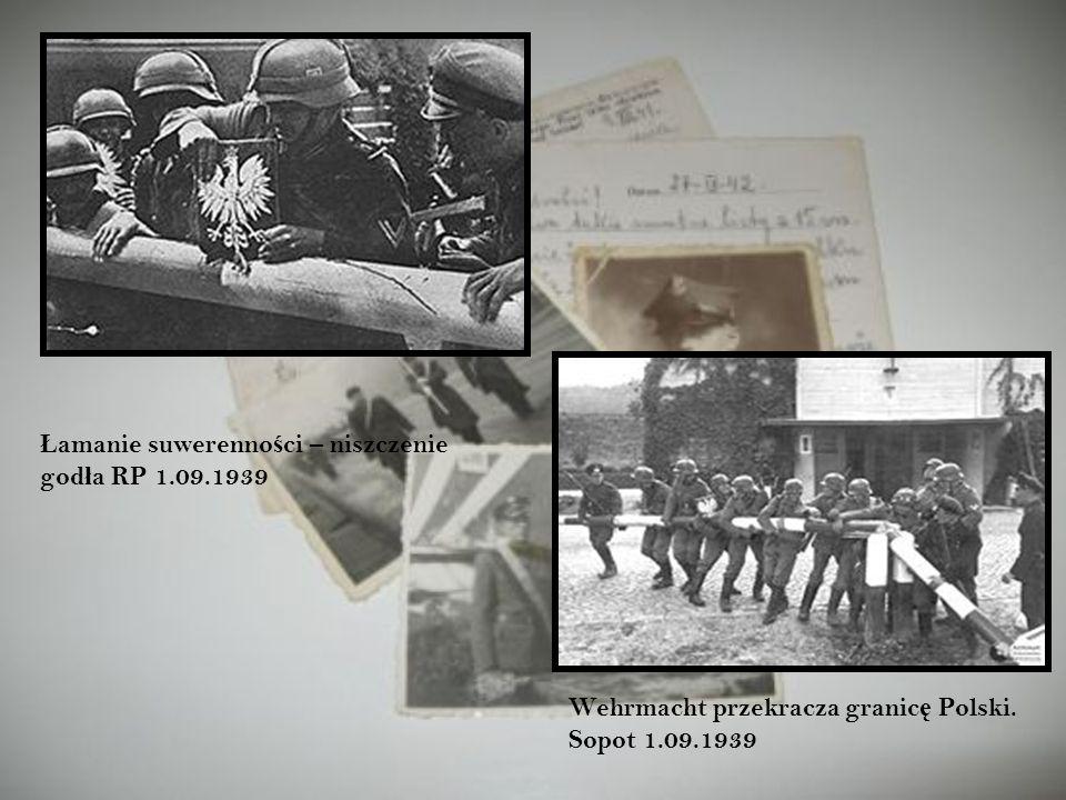 Wehrmacht przekracza granic ę Polski. Sopot 1.09.1939 Ł amanie suwerenno ś ci – niszczenie god ł a RP 1.09.1939