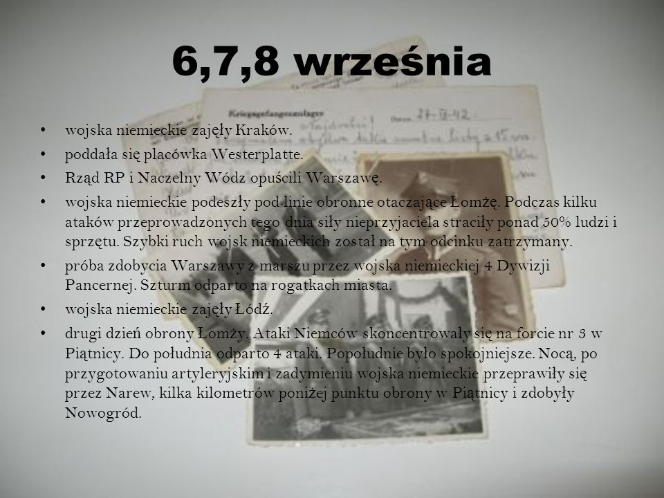 6,7,8 września wojska niemieckie zaj ęł y Kraków. podda ł a si ę placówka Westerplatte. Rz ą d RP i Naczelny Wódz opu ś cili Warszaw ę. wojska niemiec