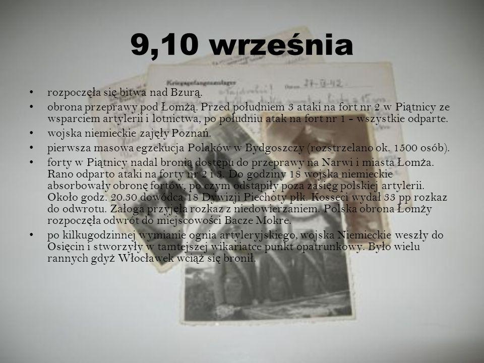 9,10 września rozpocz ęł a si ę bitwa nad Bzur ą. obrona przeprawy pod Ł om żą. Przed po ł udniem 3 ataki na fort nr 2 w Pi ą tnicy ze wsparciem artyl