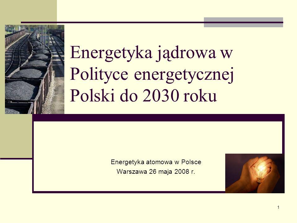 1 Energetyka jądrowa w Polityce energetycznej Polski do 2030 roku Energetyka atomowa w Polsce Warszawa 26 maja 2008 r.