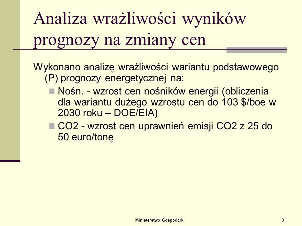 Ministerstwo Gospodarki12 Średnie ceny ropy z uwzględnieniem inflacji (w latach 1946 – 2007 oraz prognoza do 2030) Prognoza DOE USA Prognoza ateńska