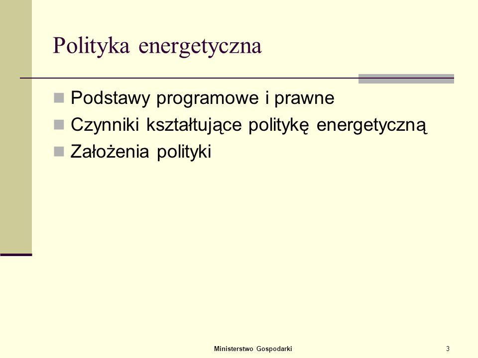 Ministerstwo Gospodarki3 Polityka energetyczna Podstawy programowe i prawne Czynniki kształtujące politykę energetyczną Założenia polityki