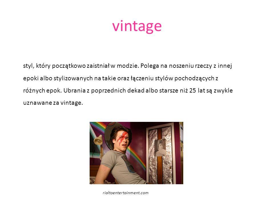 vintage styl, który początkowo zaistniał w modzie. Polega na noszeniu rzeczy z innej epoki albo stylizowanych na takie oraz łączeniu stylów pochodzący