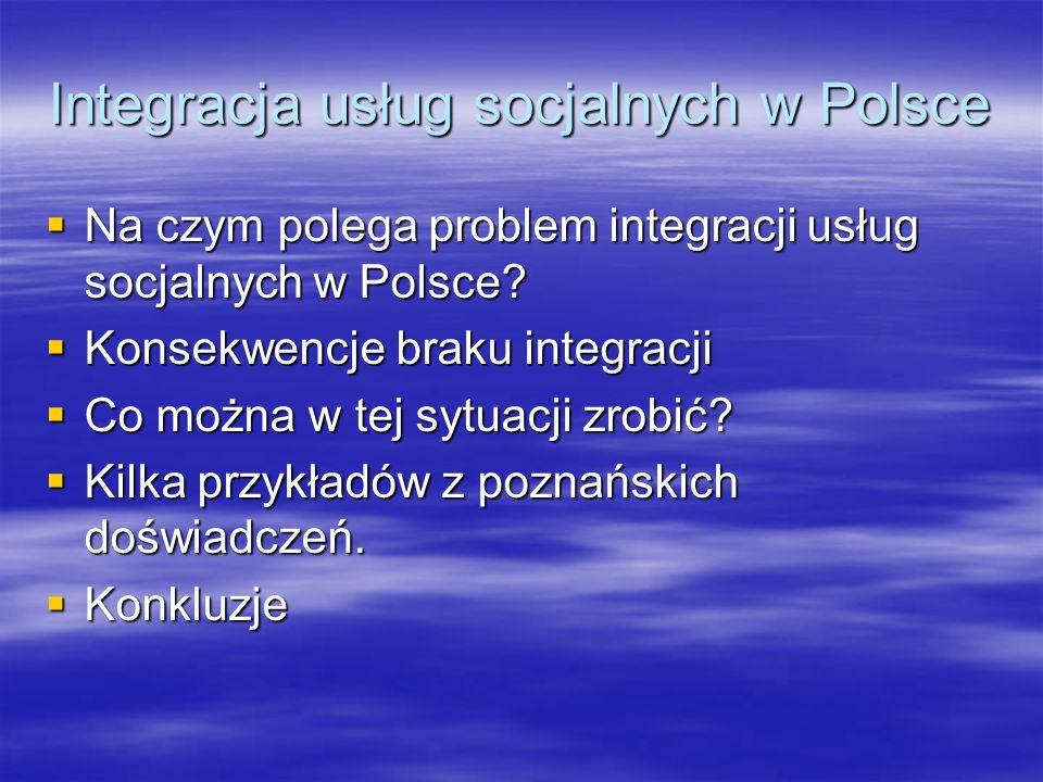 Integracja usług socjalnych w Polsce Na czym polega problem integracji usług socjalnych w Polsce? Na czym polega problem integracji usług socjalnych w