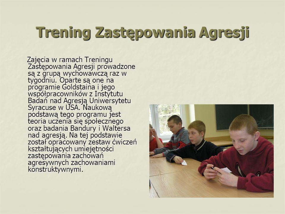Trening Zastępowania Agresji Zajęcia w ramach Treningu Zastępowania Agresji prowadzone są z grupą wychowawczą raz w tygodniu. Oparte są one na program
