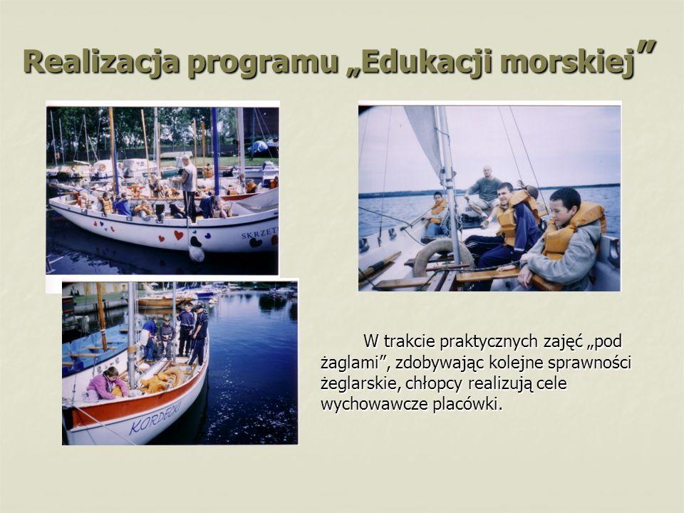 Realizacja programu Edukacji morskiej Realizacja programu Edukacji morskiej W trakcie praktycznych zajęć pod żaglami, zdobywając kolejne sprawności że