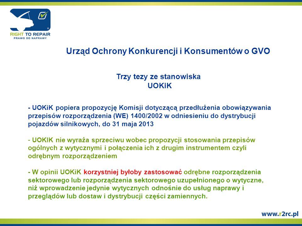 Urząd Ochrony Konkurencji i Konsumentów o GVO - UOKiK popiera propozycję Komisji dotyczącą przedłużenia obowiązywania przepisów rozporządzenia (WE) 1400/2002 w odniesieniu do dystrybucji pojazdów silnikowych, do 31 maja 2013 - - UOKIK nie wyraża sprzeciwu wobec propozycji stosowania przepisów ogólnych z wytycznymi i połączenia ich z drugim instrumentem czyli odrębnym rozporządzeniem - W opinii UOKiK korzystniej byłoby zastosować odrębne rozporządzenia sektorowego lub rozporządzenia sektorowego uzupełnionego o wytyczne, niż wprowadzenie jedynie wytycznych odnośnie do usług naprawy i przeglądów lub dostaw i dystrybucji części zamiennych.