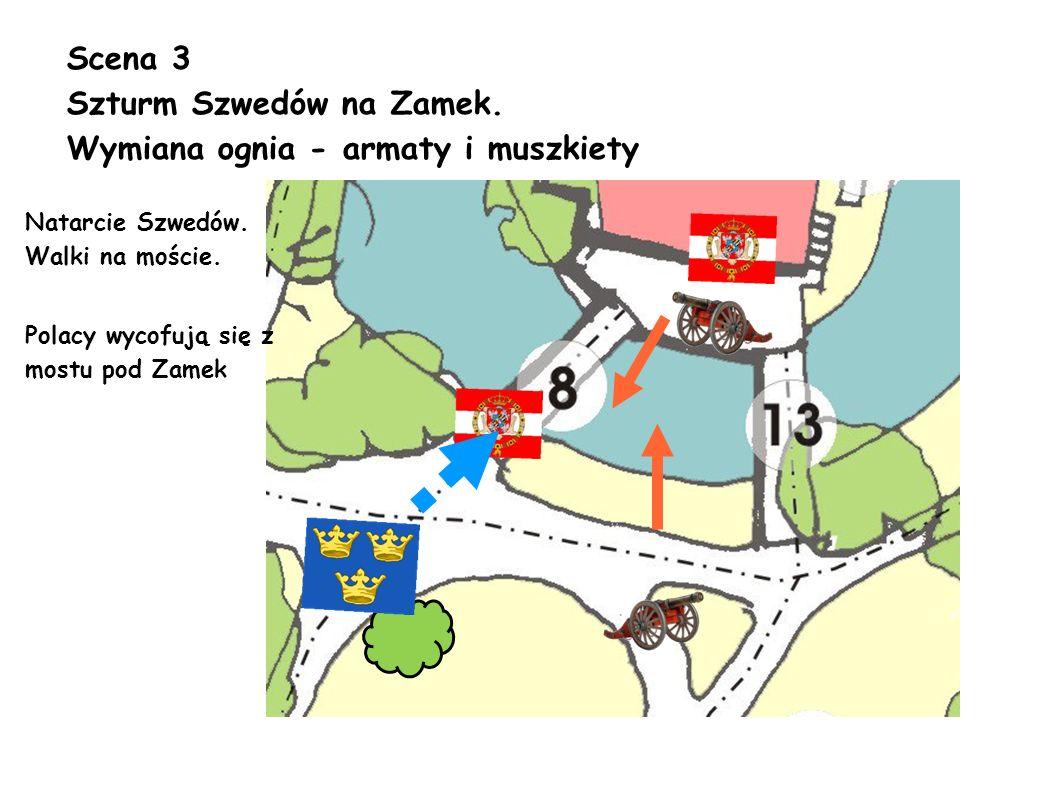 Scena 3 Szturm Szwedów na Zamek. Wymiana ognia - armaty i muszkiety Natarcie Szwedów. Walki na moście. Polacy wycofują się z mostu pod Zamek
