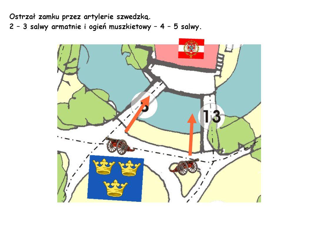 Ostrzał zamku przez artylerie szwedzką. 2 – 3 salwy armatnie i ogień muszkietowy – 4 – 5 salwy.