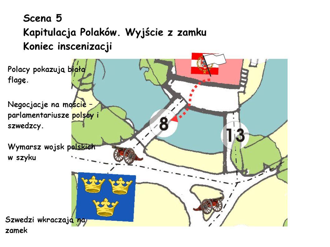 Scena 5 Kapitulacja Polaków. Wyjście z zamku Koniec inscenizacji Polacy pokazują biała flagę. Negocjacje na moście – parlamentariusze polscy i szwedzc