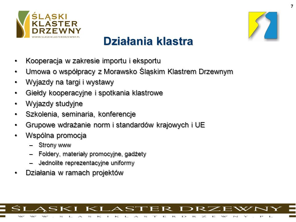 7 Działania klastra Kooperacja w zakresie importu i eksportuKooperacja w zakresie importu i eksportu Umowa o współpracy z Morawsko Śląskim Klastrem Dr