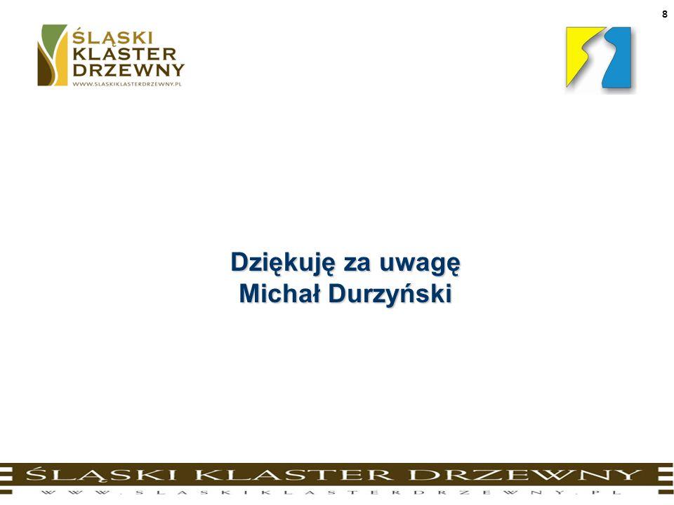 8 Dziękuję za uwagę Michał Durzyński