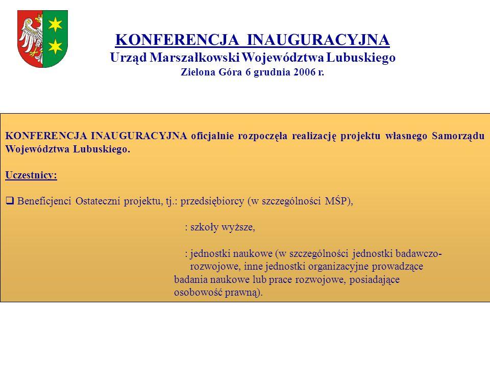 KONFERENCJA INAUGURACYJNA Urząd Marszałkowski Województwa Lubuskiego Zielona Góra 6 grudnia 2006 r. KONFERENCJA INAUGURACYJNA oficjalnie rozpoczęła re